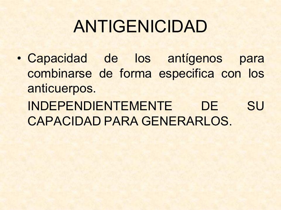 ANTIGENICIDADCapacidad de los antígenos para combinarse de forma especifica con los anticuerpos.