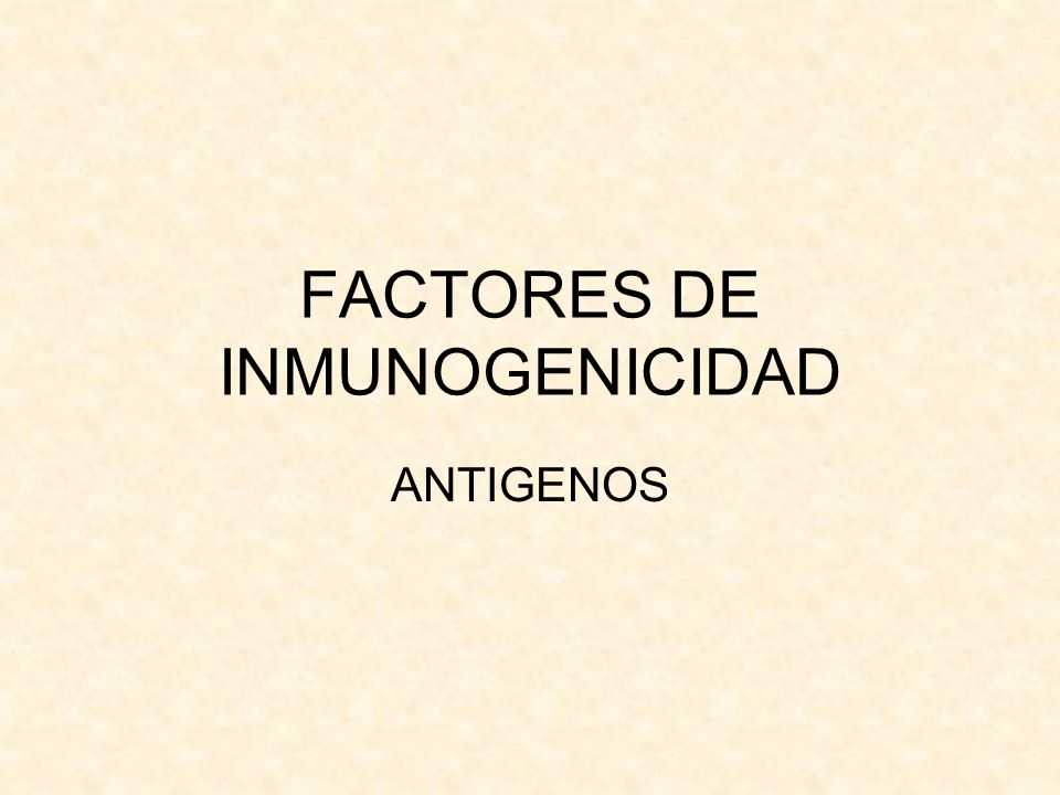 FACTORES DE INMUNOGENICIDAD