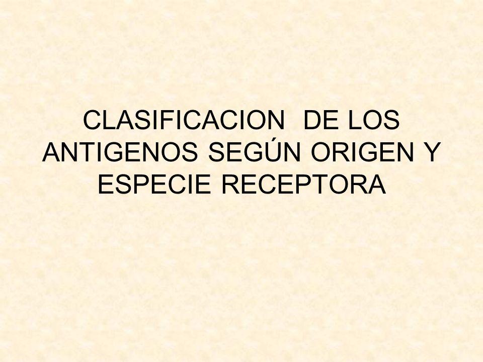 CLASIFICACION DE LOS ANTIGENOS SEGÚN ORIGEN Y ESPECIE RECEPTORA