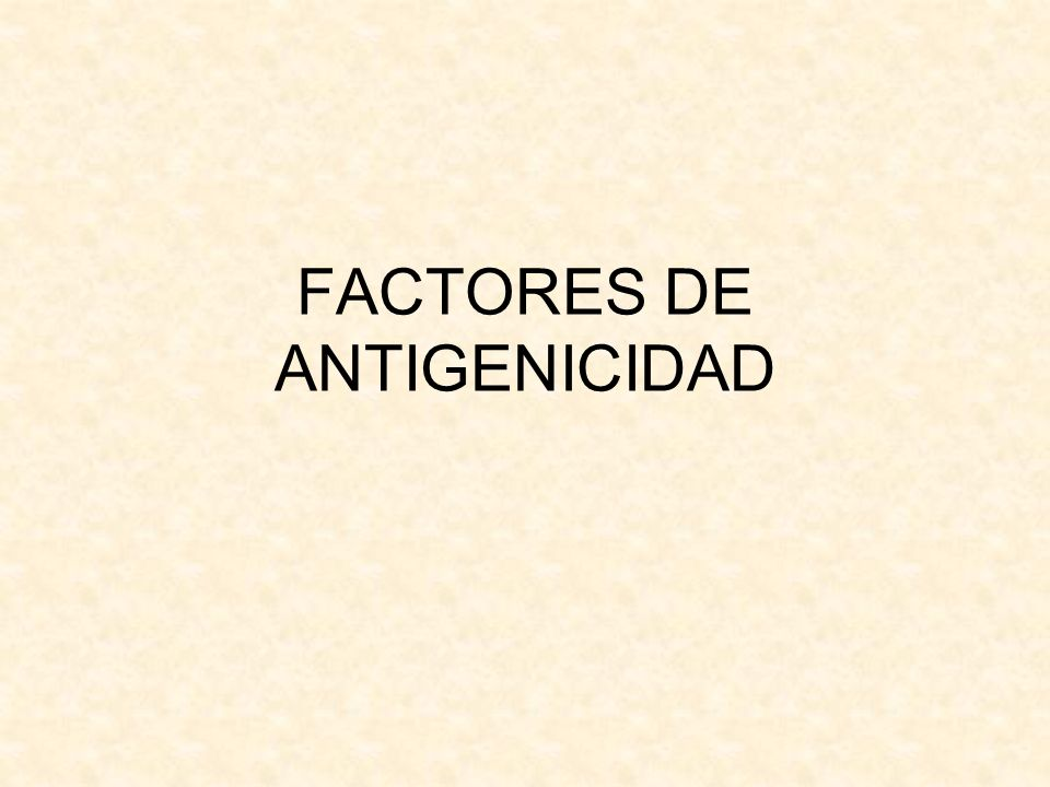 FACTORES DE ANTIGENICIDAD