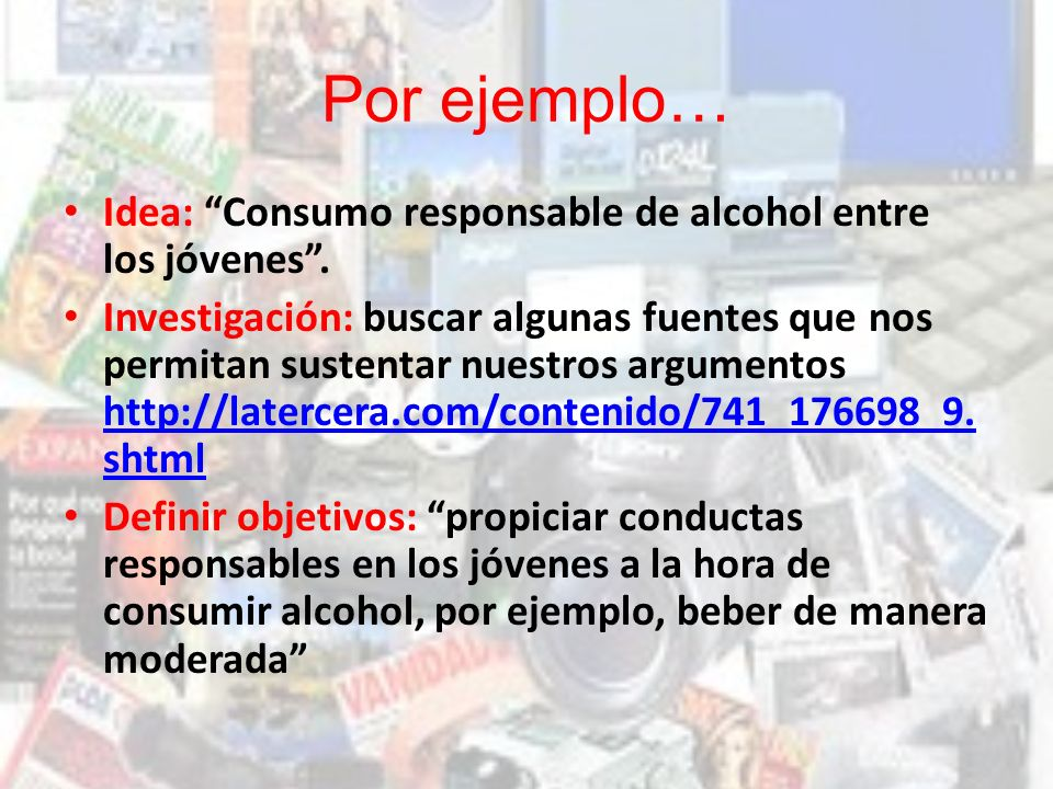 Por ejemplo… Idea: Consumo responsable de alcohol entre los jóvenes .