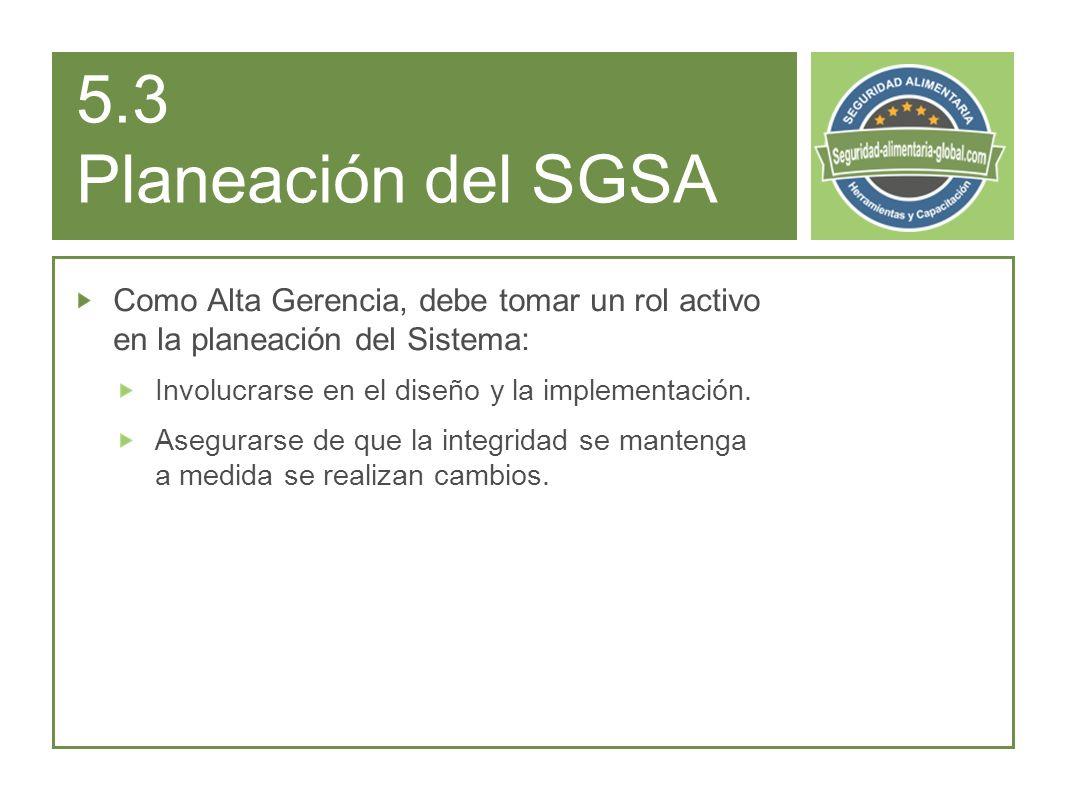 5.3 Planeación del SGSA Como Alta Gerencia, debe tomar un rol activo en la planeación del Sistema: