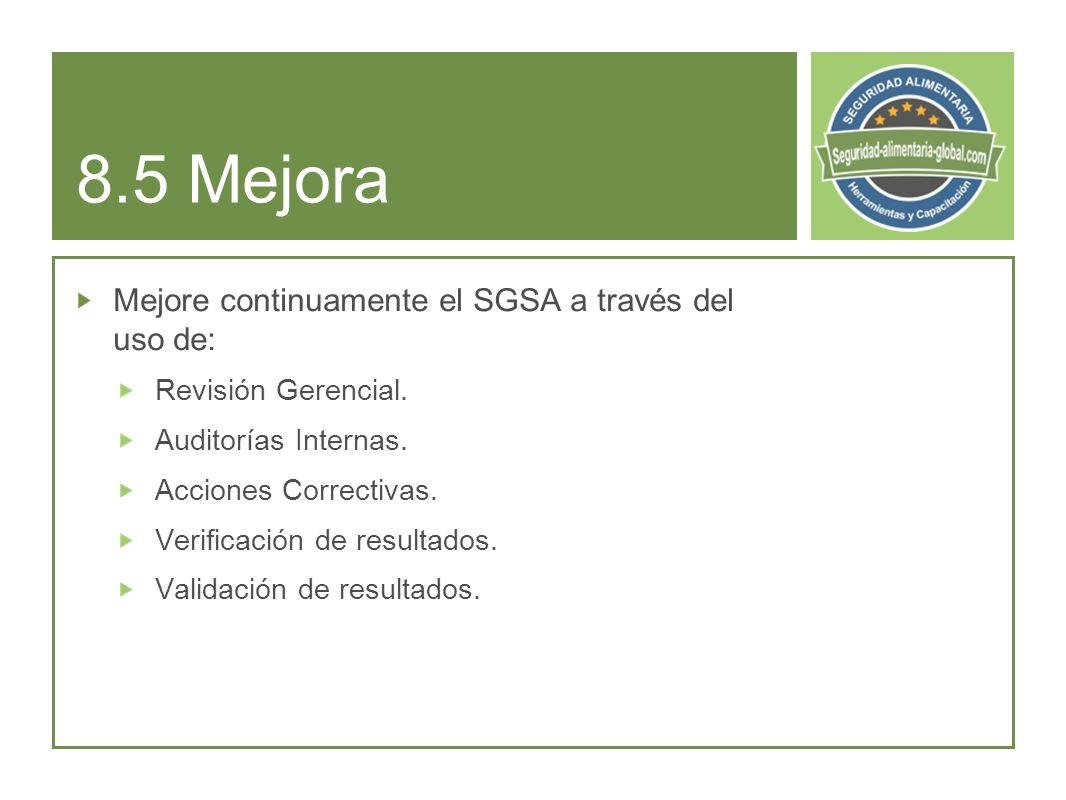8.5 Mejora Mejore continuamente el SGSA a través del uso de: