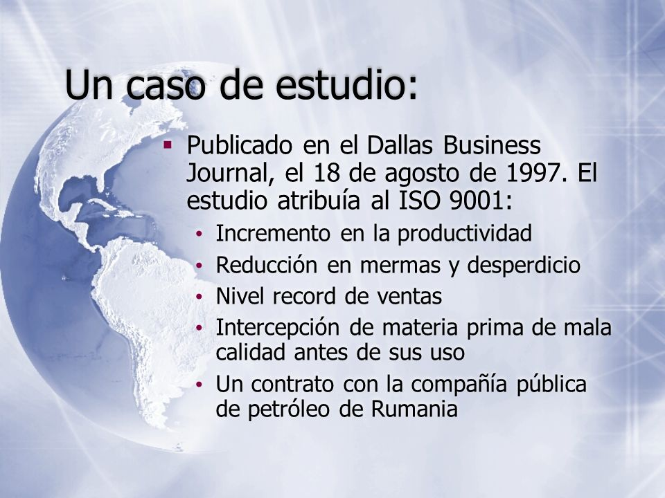 Un caso de estudio: Publicado en el Dallas Business Journal, el 18 de agosto de 1997. El estudio atribuía al ISO 9001: