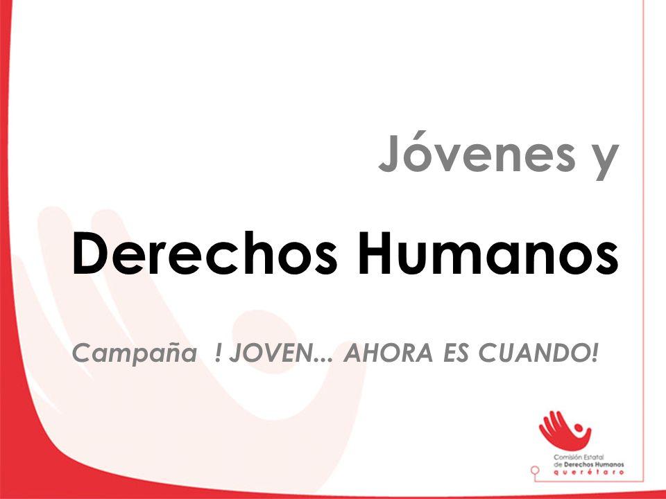 Jóvenes y Derechos Humanos Campaña ! JOVEN... AHORA ES CUANDO!