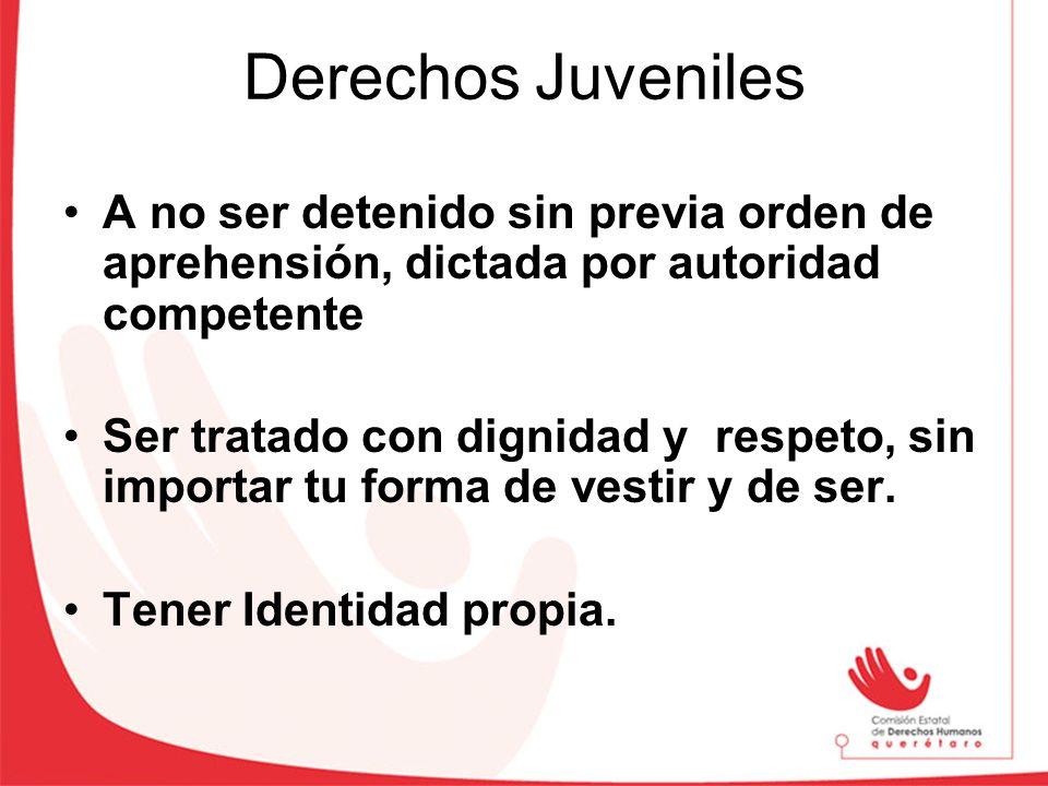 Derechos JuvenilesA no ser detenido sin previa orden de aprehensión, dictada por autoridad competente.