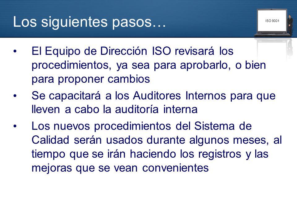 Los siguientes pasos… El Equipo de Dirección ISO revisará los procedimientos, ya sea para aprobarlo, o bien para proponer cambios.
