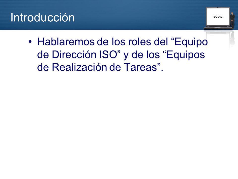 Introducción Hablaremos de los roles del Equipo de Dirección ISO y de los Equipos de Realización de Tareas .