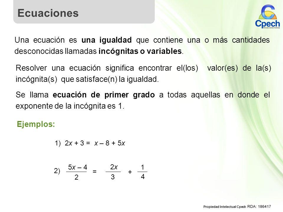 Ecuaciones Una ecuación es una igualdad que contiene una o más cantidades desconocidas llamadas incógnitas o variables.