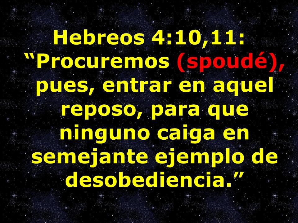 Hebreos 4:10,11: Procuremos (spoudé), pues, entrar en aquel reposo, para que ninguno caiga en semejante ejemplo de desobediencia.