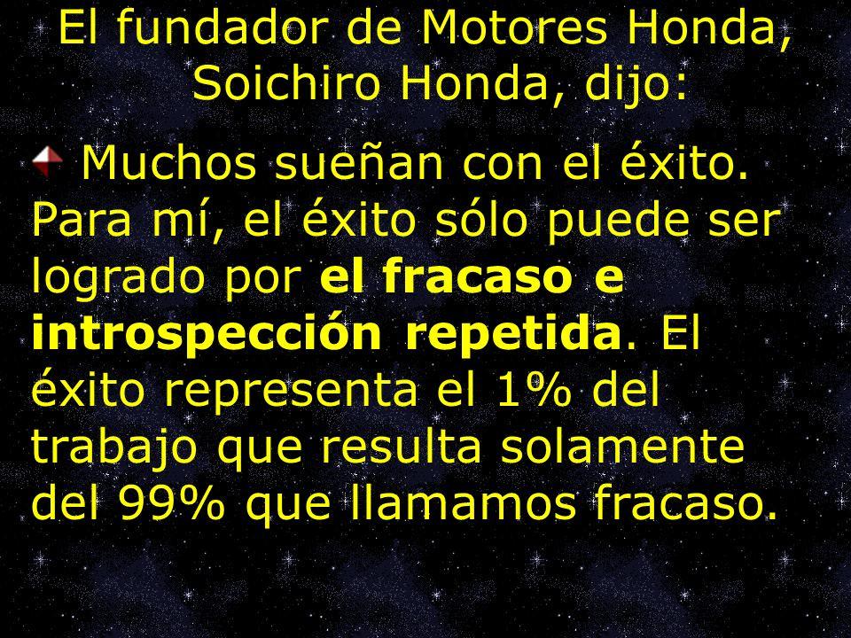 El fundador de Motores Honda, Soichiro Honda, dijo: