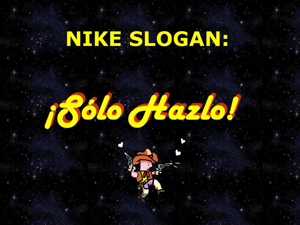 NIKE SLOGAN: ¡Sólo Hazlo!