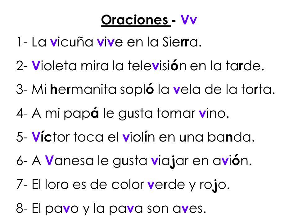 Oraciones - Vv 1- La vicuña vive en la Sierra. 2- Violeta mira la televisión en la tarde. 3- Mi hermanita sopló la vela de la torta.