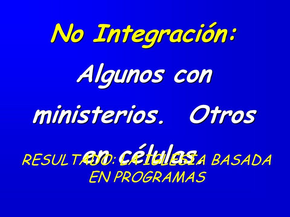 No Integración: Algunos con ministerios. Otros en células.