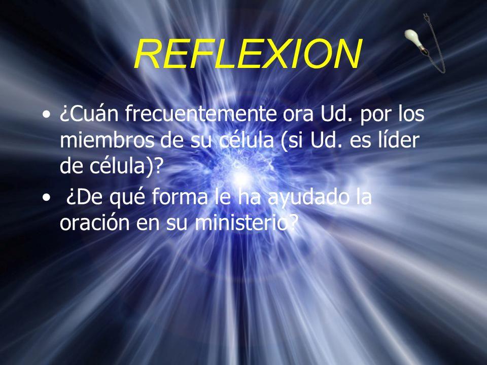 REFLEXION ¿Cuán frecuentemente ora Ud. por los miembros de su célula (si Ud. es líder de célula)