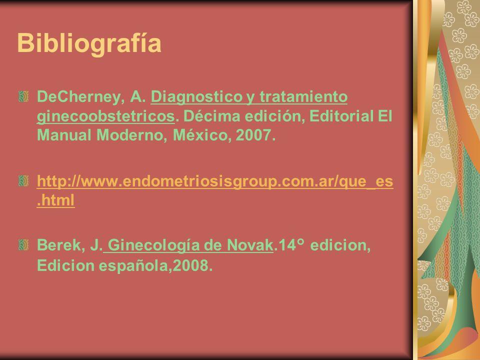 Bibliografía DeCherney, A. Diagnostico y tratamiento ginecoobstetricos. Décima edición, Editorial El Manual Moderno, México, 2007.