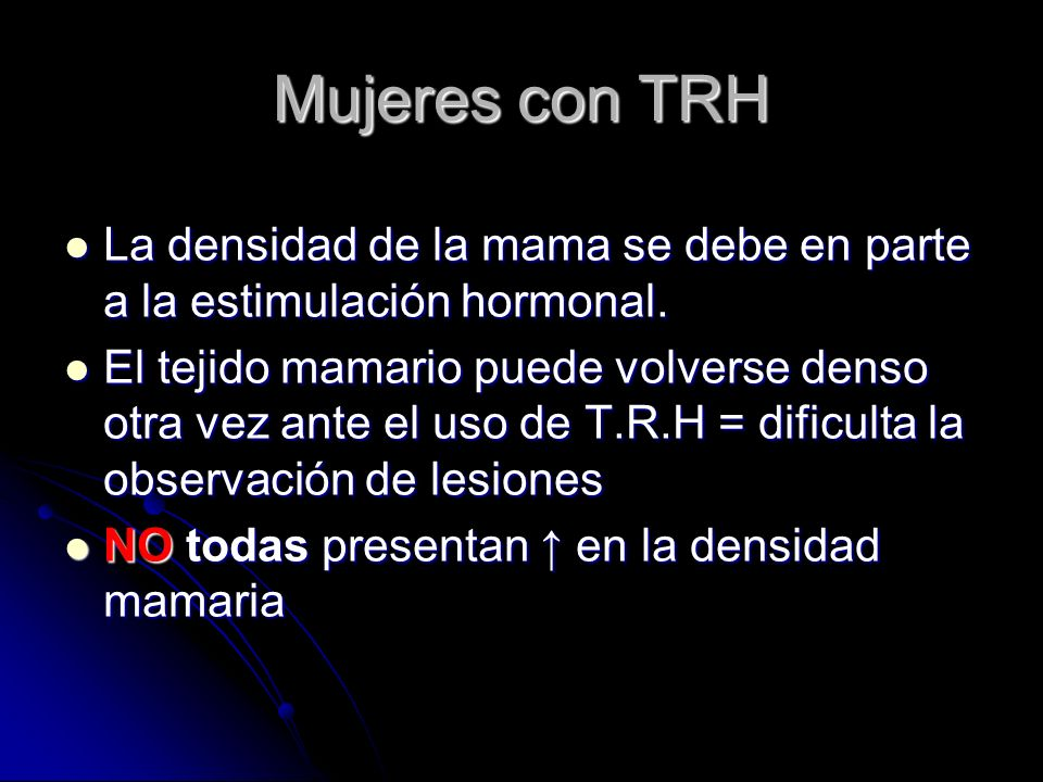 Mujeres con TRH La densidad de la mama se debe en parte a la estimulación hormonal.