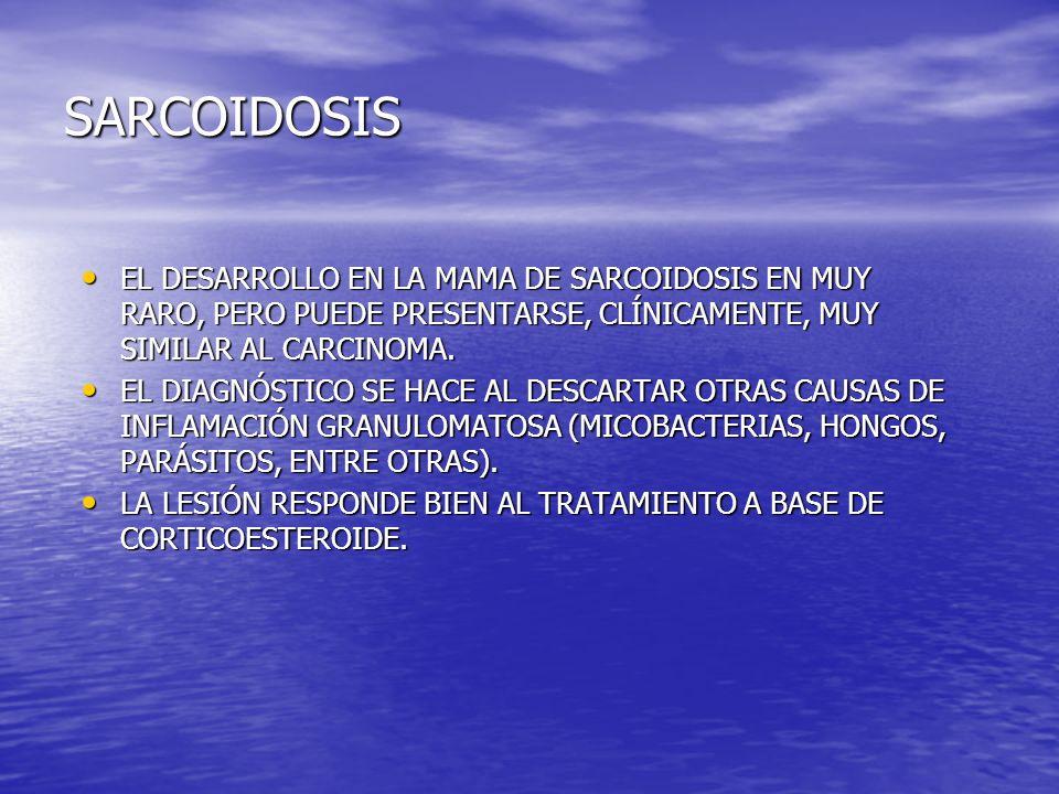 SARCOIDOSIS EL DESARROLLO EN LA MAMA DE SARCOIDOSIS EN MUY RARO, PERO PUEDE PRESENTARSE, CLÍNICAMENTE, MUY SIMILAR AL CARCINOMA.