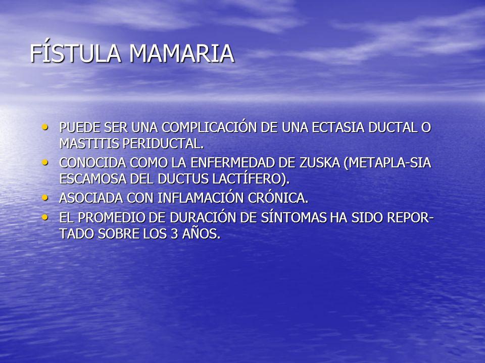 FÍSTULA MAMARIA PUEDE SER UNA COMPLICACIÓN DE UNA ECTASIA DUCTAL O MASTITIS PERIDUCTAL.