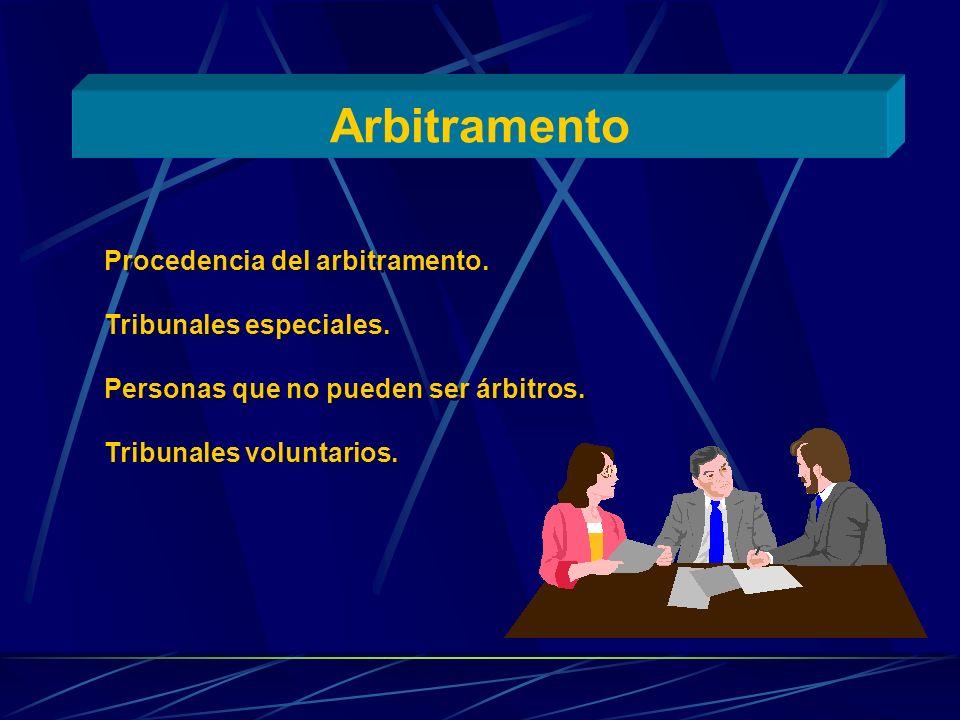 Arbitramento Procedencia del arbitramento. Tribunales especiales.