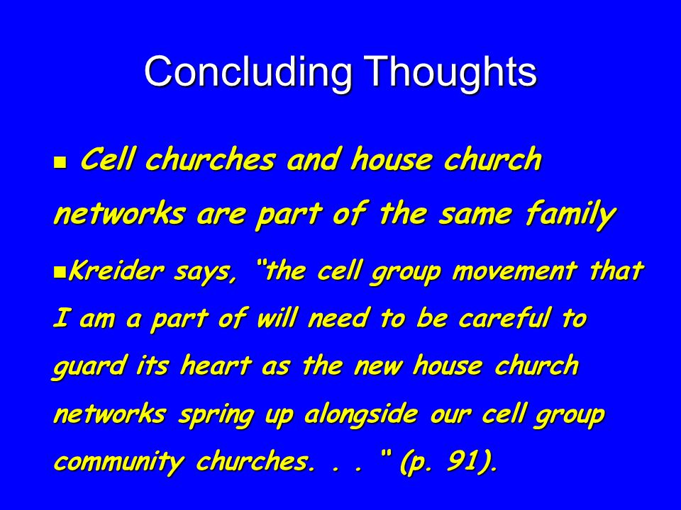 Concluding Thoughts Cell churches and house church networks are part of the same family.