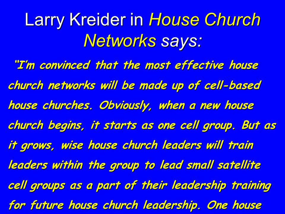Larry Kreider in House Church Networks says: