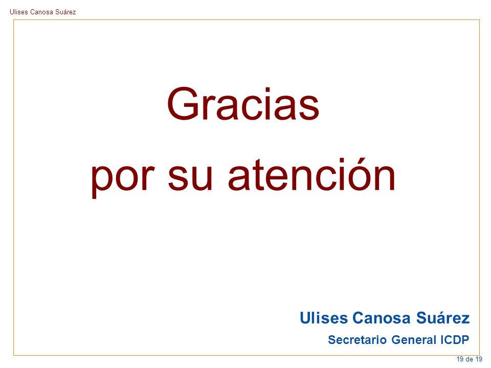 Gracias por su atención Ulises Canosa Suárez Secretario General ICDP