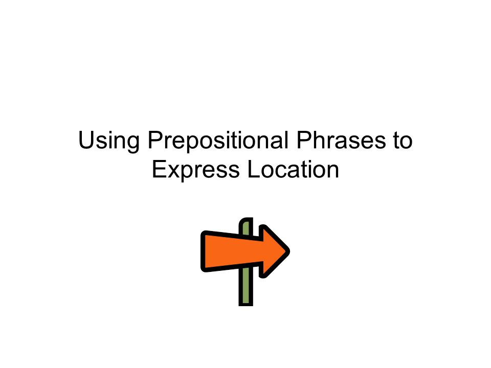 Using Prepositional Phrases to Express Location