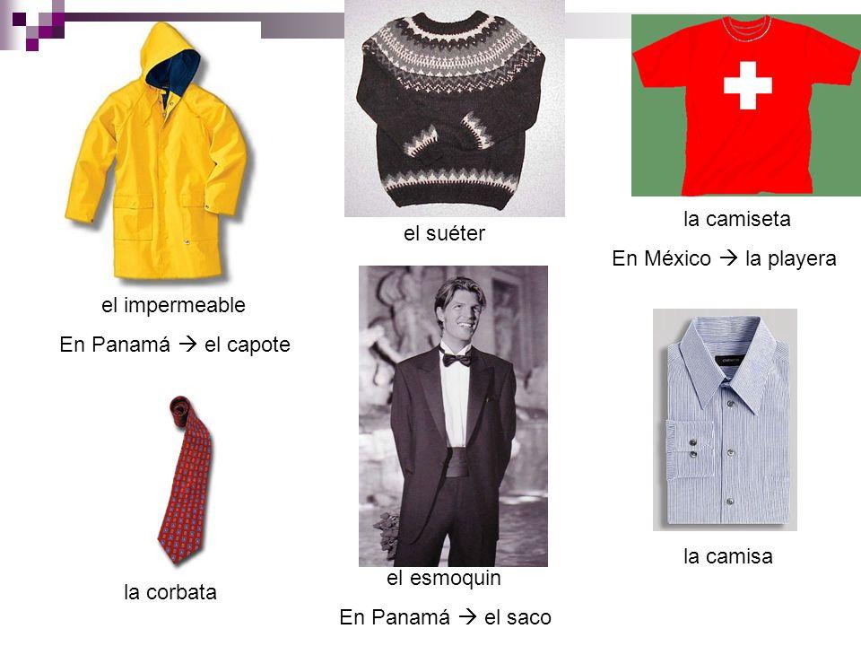 la camisetaEn México  la playera. el suéter. el impermeable. En Panamá  el capote. la camisa. el esmoquin.