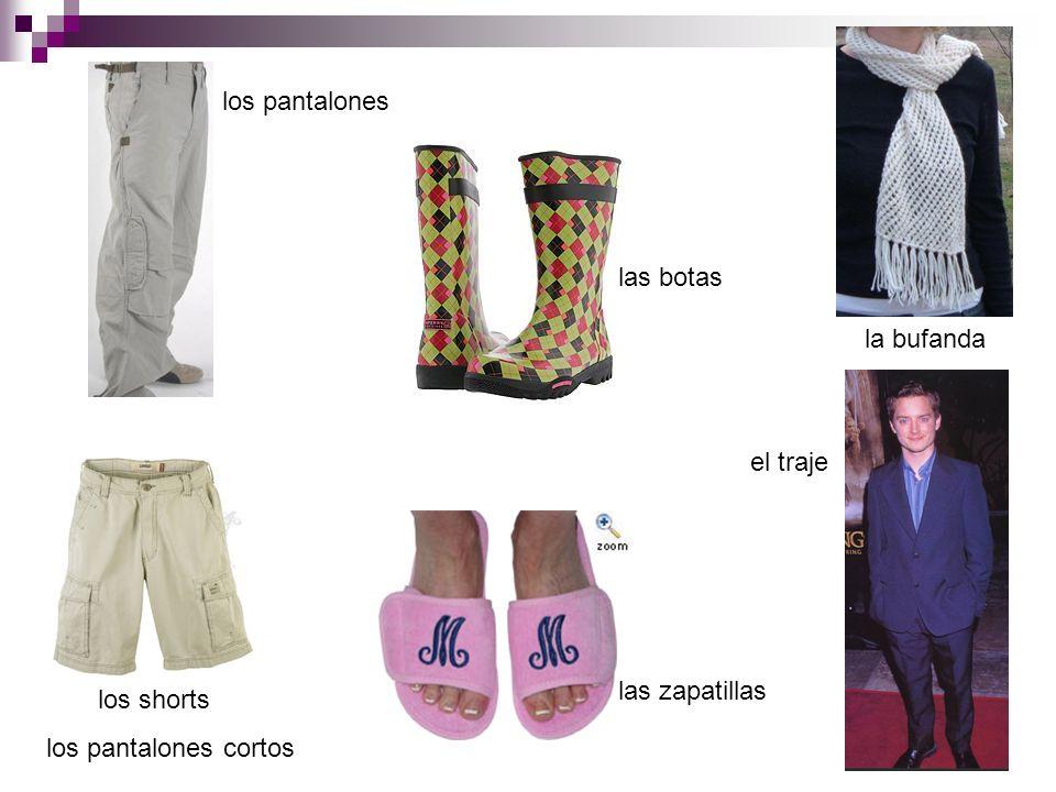 los pantalones las botas la bufanda el traje las zapatillas los shorts los pantalones cortos