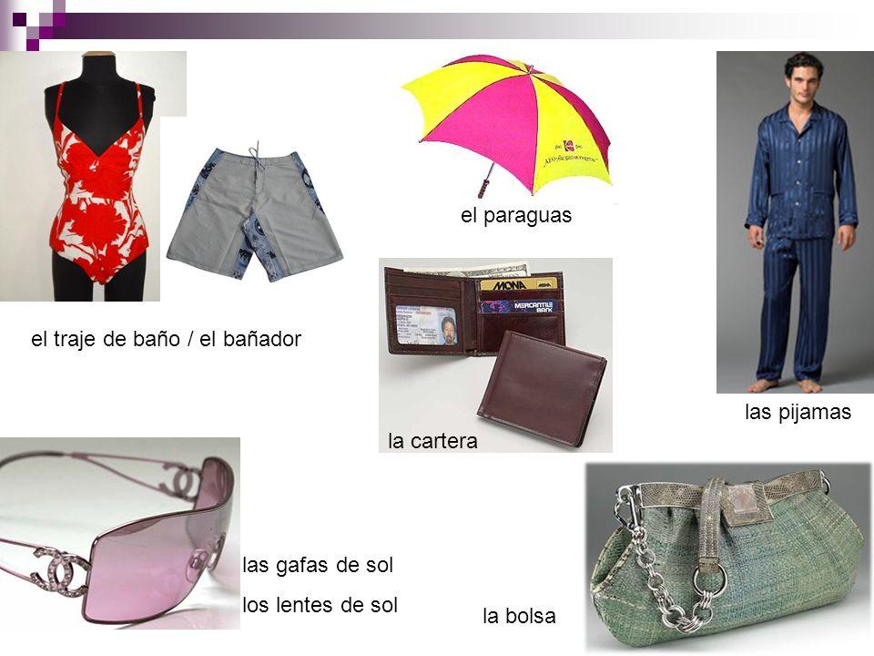el paraguasel traje de baño / el bañador. las pijamas. la cartera. las gafas de sol. los lentes de sol.