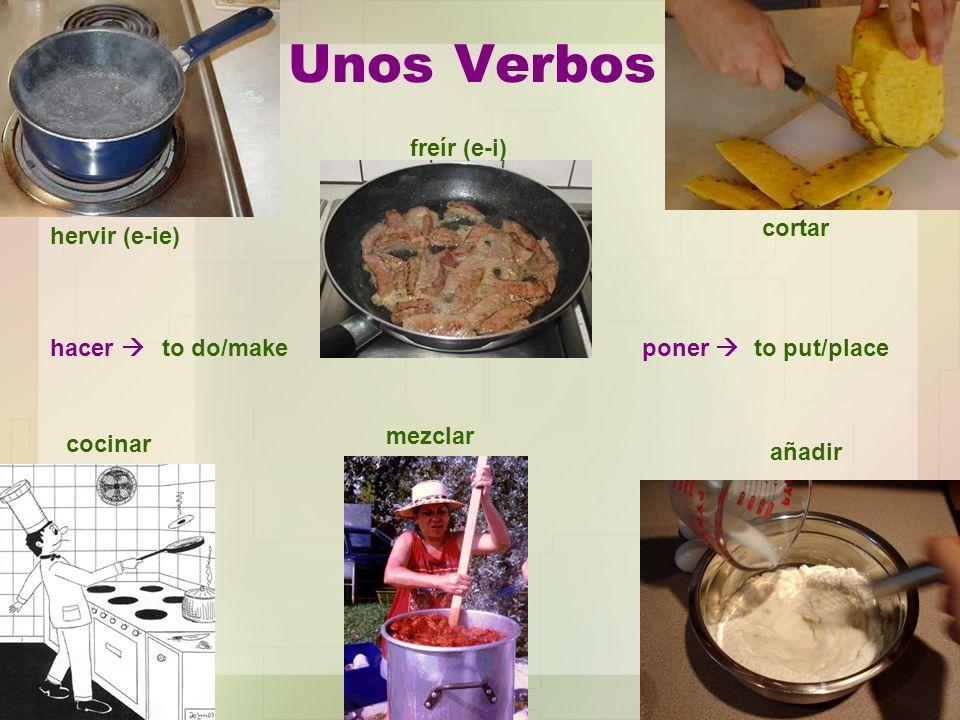 Unos Verbos freír (e-i) cortar hervir (e-ie) hacer  to do/make