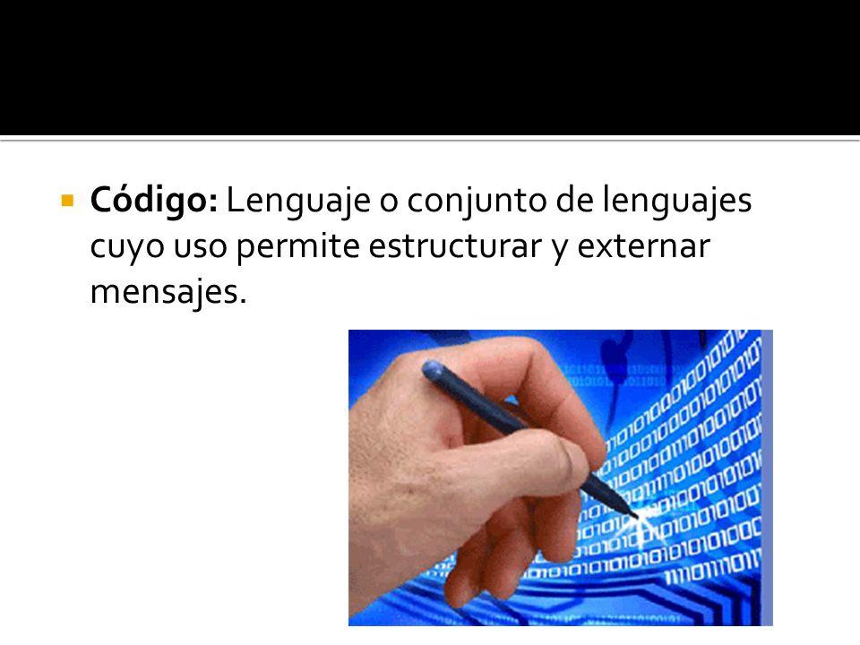 Código: Lenguaje o conjunto de lenguajes cuyo uso permite estructurar y externar mensajes.