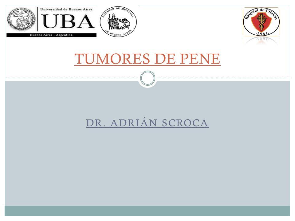 TUMORES DE PENE Dr. Adrián Scroca