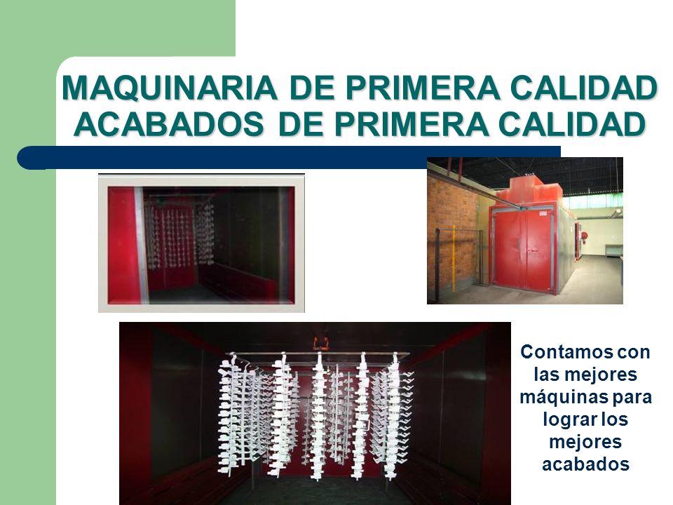 MAQUINARIA DE PRIMERA CALIDAD ACABADOS DE PRIMERA CALIDAD