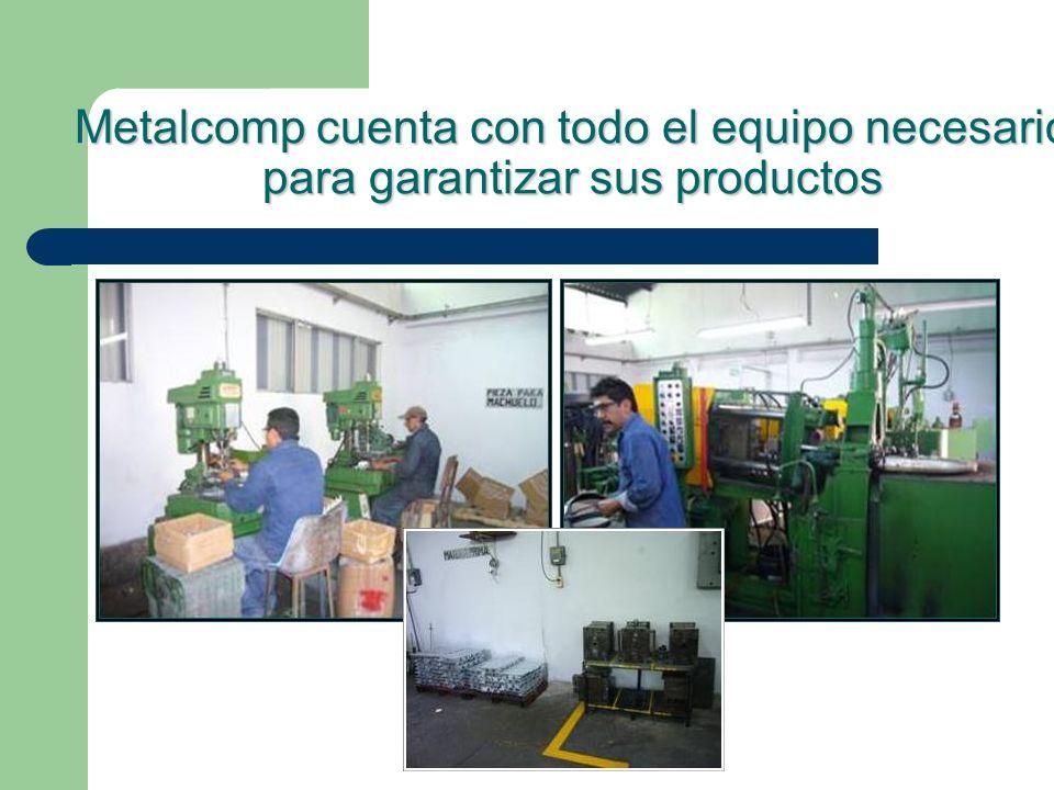Metalcomp cuenta con todo el equipo necesario para garantizar sus productos