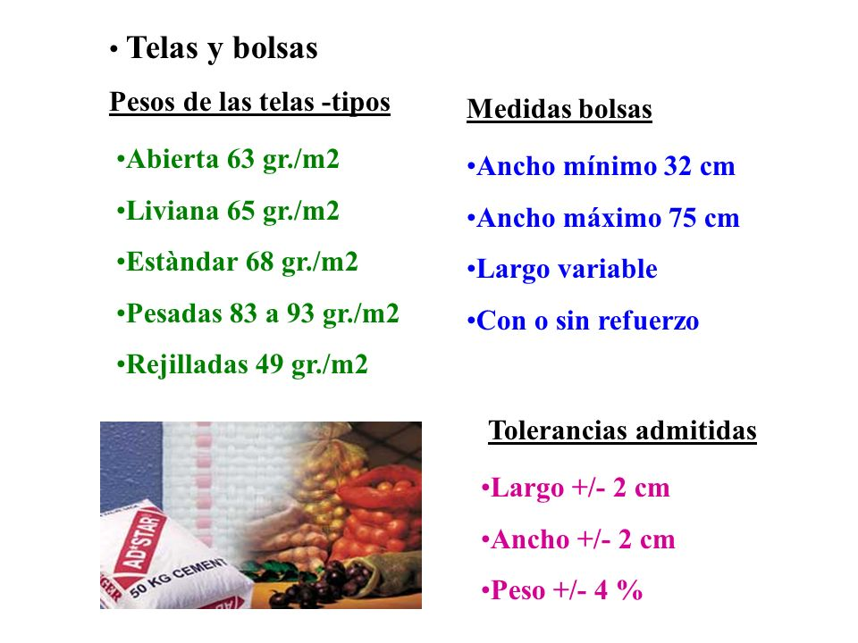 Telas y bolsas Pesos de las telas -tipos. Medidas bolsas. Abierta 63 gr./m2. Liviana 65 gr./m2. Estàndar 68 gr./m2.