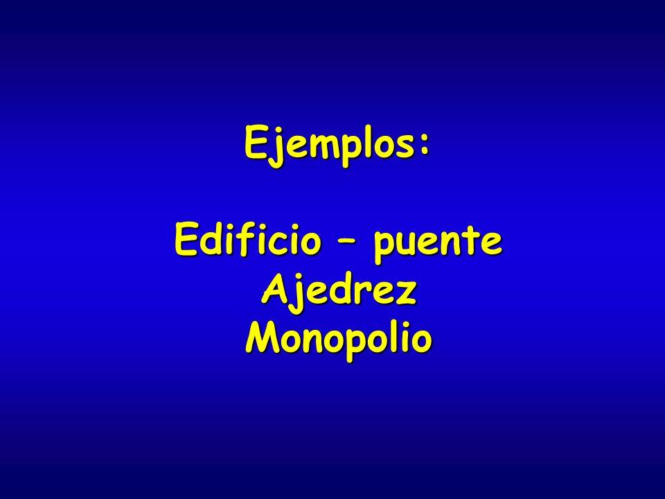 Ejemplos: Edificio – puente Ajedrez Monopolio