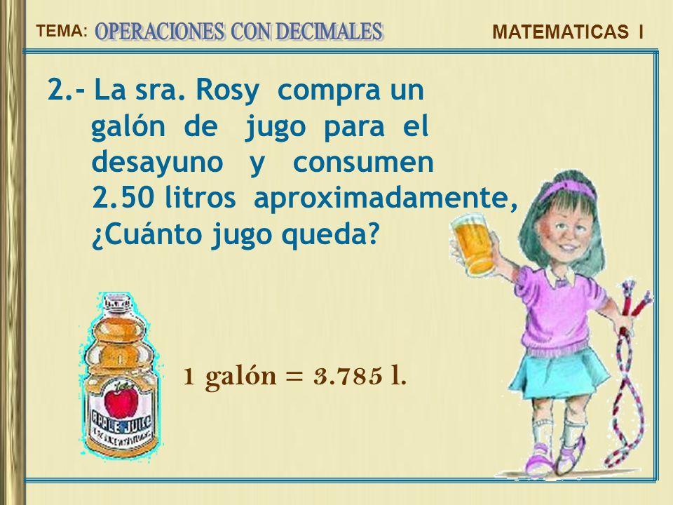 2.- La sra. Rosy compra un galón de jugo para el. desayuno y consumen. 2.50 litros aproximadamente,