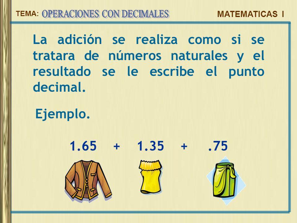 La adición se realiza como si se tratara de números naturales y el resultado se le escribe el punto decimal.