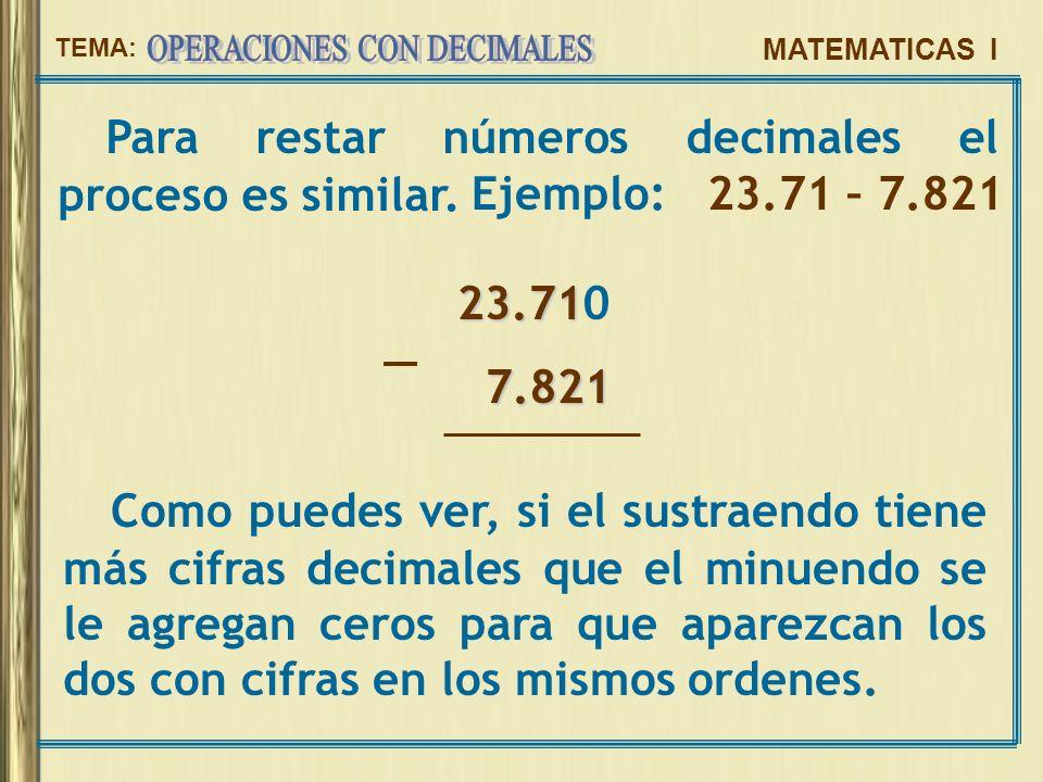 Para restar números decimales el proceso es similar.
