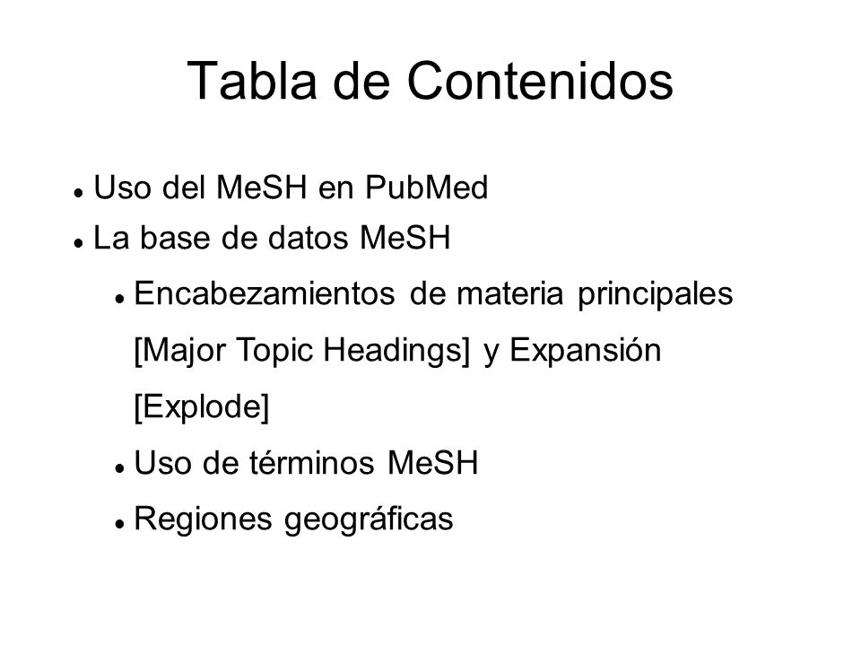 Tabla de Contenidos Uso del MeSH en PubMed La base de datos MeSH