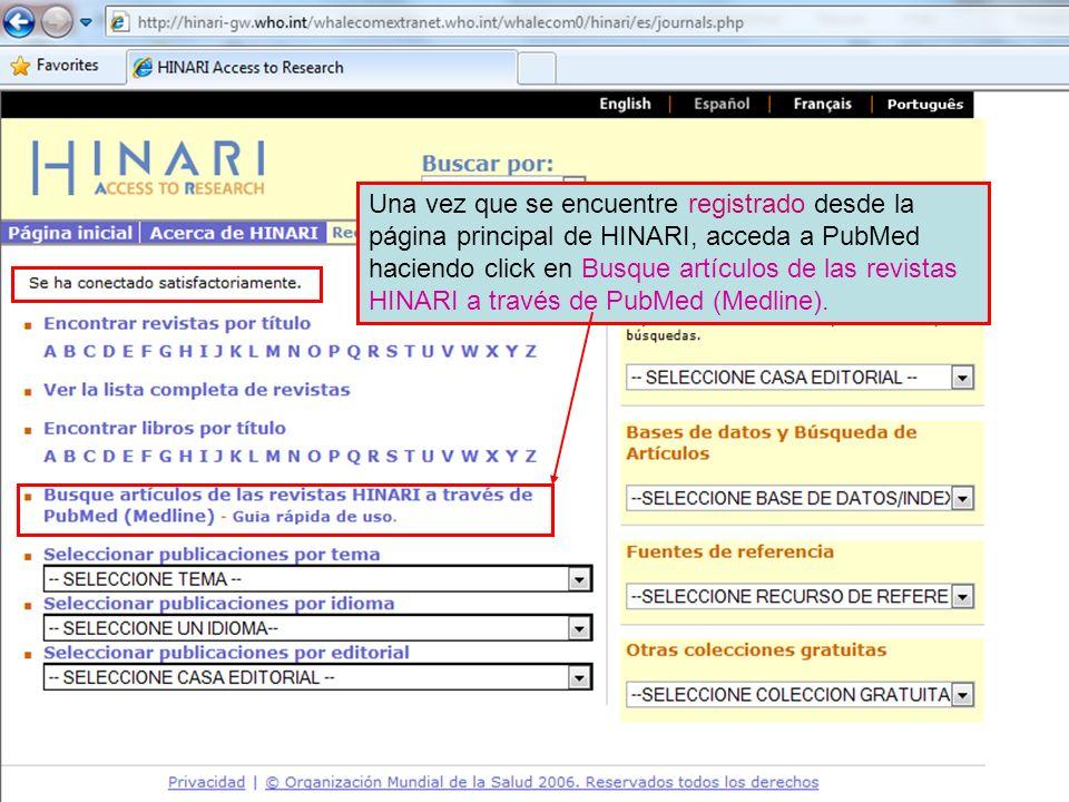 Una vez que se encuentre registrado desde la página principal de HINARI, acceda a PubMed haciendo click en Busque artículos de las revistas HINARI a través de PubMed (Medline).