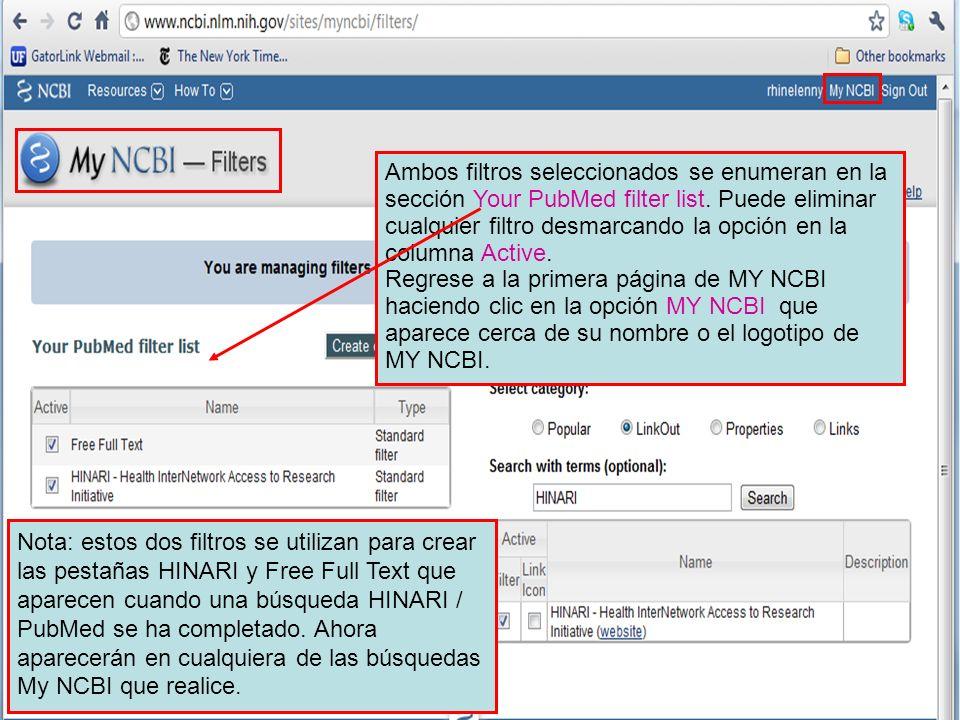 Ambos filtros seleccionados se enumeran en la sección Your PubMed filter list. Puede eliminar cualquier filtro desmarcando la opción en la columna Active. Regrese a la primera página de MY NCBI haciendo clic en la opción MY NCBI que aparece cerca de su nombre o el logotipo de MY NCBI.