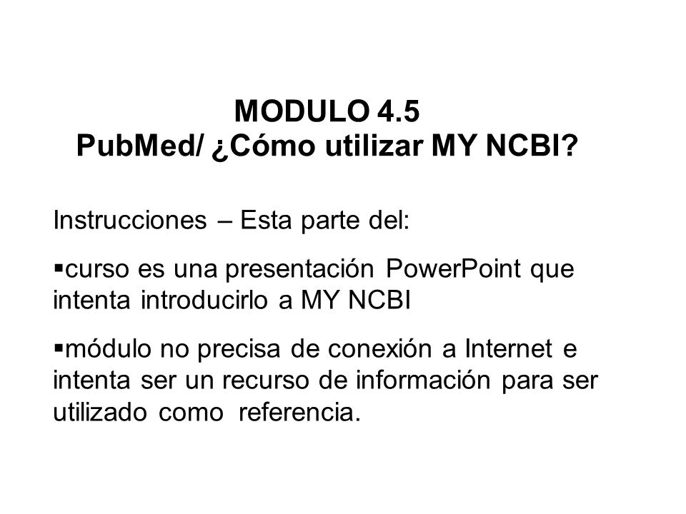 MODULO 4.5 PubMed/ ¿Cómo utilizar MY NCBI