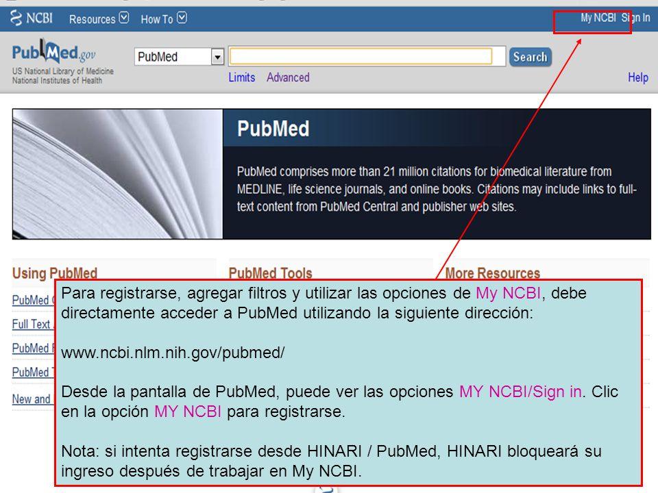Para registrarse, agregar filtros y utilizar las opciones de My NCBI, debe directamente acceder a PubMed utilizando la siguiente dirección: