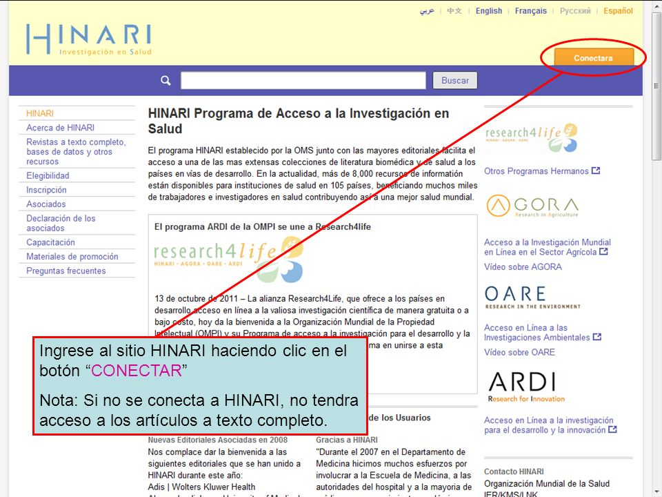 Logging in to HINARI 1 Log-in to the HINARI website by clicking HINARI LOG IN Ingrese al sitio HINARI haciendo clic en el botón CONECTAR