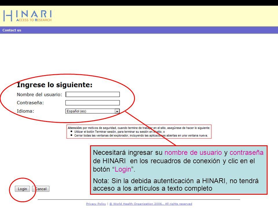Logging into HINARI 2 Necesitará ingresar su nombre de usuario y contraseña de HINARI en los recuadros de conexión y clic en el botón Login .