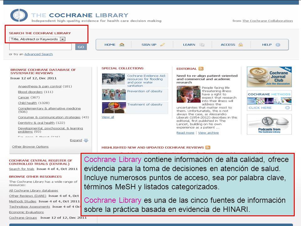 Cochrane Library contiene información de alta calidad, ofrece evidencia para la toma de decisiones en atención de salud. Incluye numerosos puntos de acceso, sea por palabra clave, términos MeSH y listados categorizados.