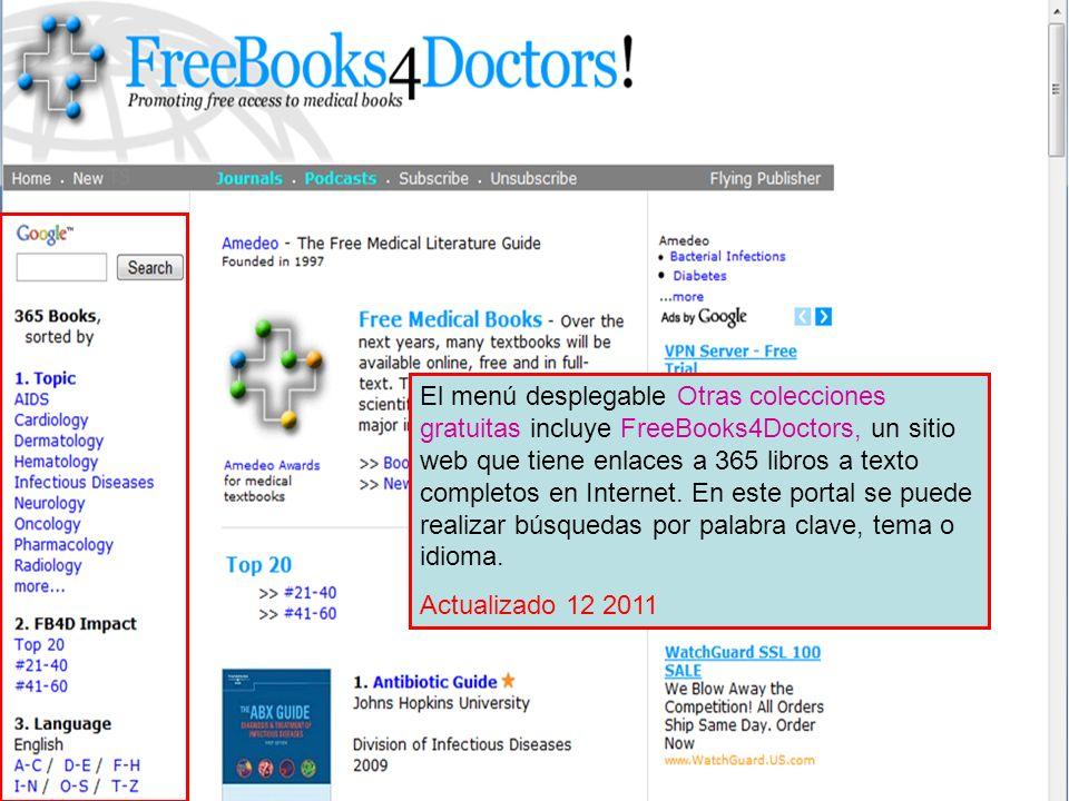 El menú desplegable Otras colecciones gratuitas incluye FreeBooks4Doctors, un sitio web que tiene enlaces a 365 libros a texto completos en Internet. En este portal se puede realizar búsquedas por palabra clave, tema o idioma.